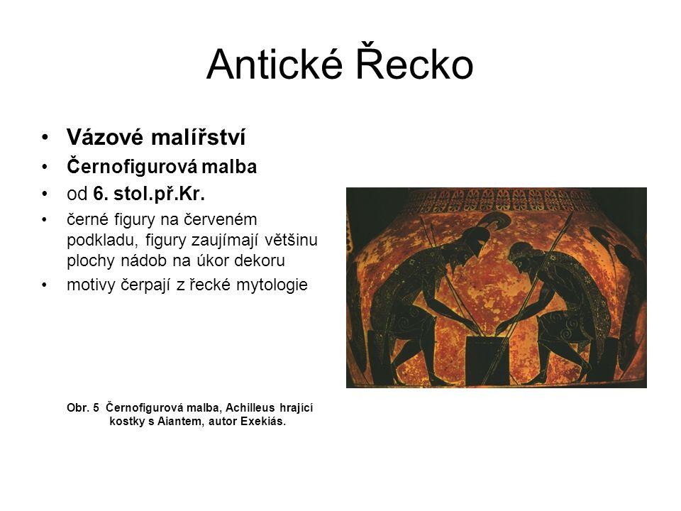 Antické Řecko Vázové malířství Černofigurová malba od 6. stol.př.Kr. černé figury na červeném podkladu, figury zaujímají většinu plochy nádob na úkor