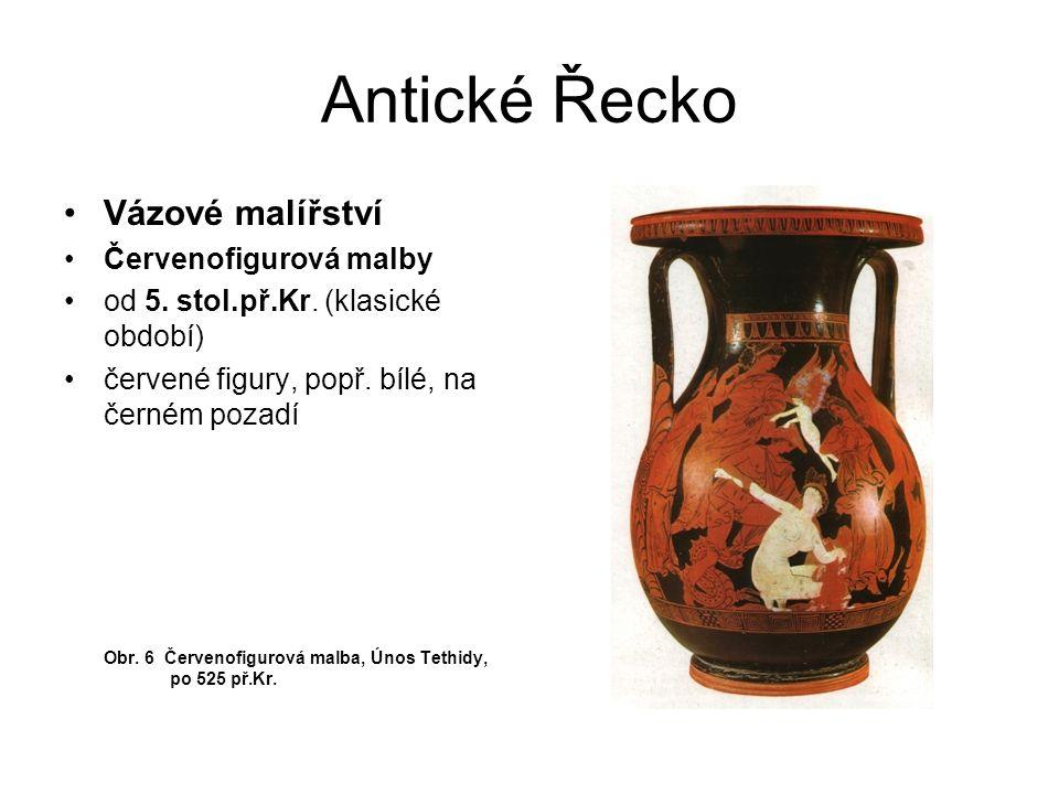 Antické Řecko Vázové malířství Červenofigurová malby od 5. stol.př.Kr. (klasické období) červené figury, popř. bílé, na černém pozadí Obr. 6 Červenofi