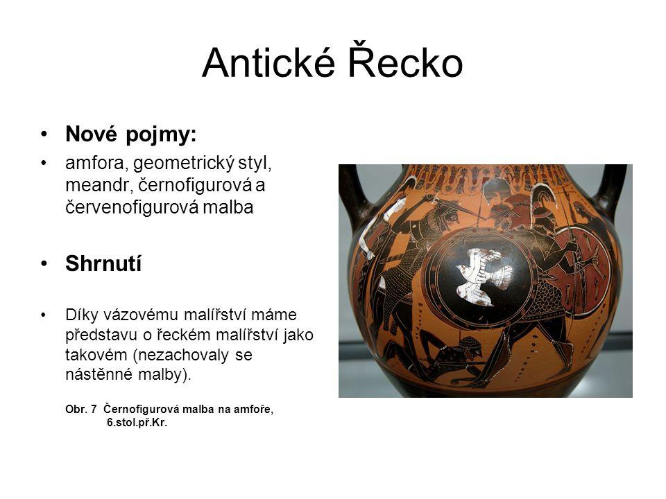 Antické Řecko Nové pojmy: amfora, geometrický styl, meandr, černofigurová a červenofigurová malba Shrnutí Díky vázovému malířství máme představu o řec