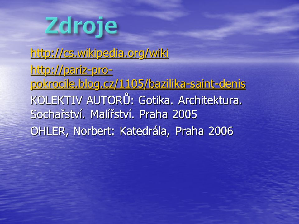 http://cs.wikipedia.org/wiki http://pariz-pro- pokrocile.blog.cz/1105/bazilika-saint-denis http://pariz-pro- pokrocile.blog.cz/1105/bazilika-saint-den