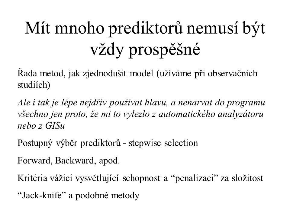 Mít mnoho prediktorů nemusí být vždy prospěšné Řada metod, jak zjednodušit model (užíváme při observačních studiích) Ale i tak je lépe nejdřív používa