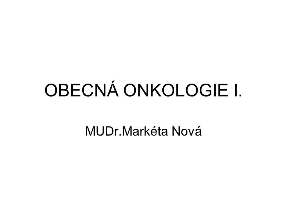 OBECNÁ ONKOLOGIE I. MUDr.Markéta Nová
