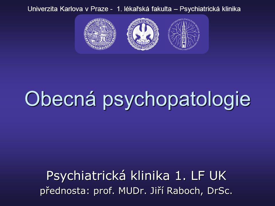 Základní pojmy v psychiatrii psychopatologie – nauka popisující symptomatiku duševních poruch psychopatologie – nauka popisující symptomatiku duševních poruch základní uznávané okruhy psychiky, kterými se zabývá obecná psychiatrie: základní uznávané okruhy psychiky, kterými se zabývá obecná psychiatrie: 1.vědomí 2.vnímání 3.myšlení 4.paměť 5.emoce 6.inteligence 7.jednání 8.osobnost