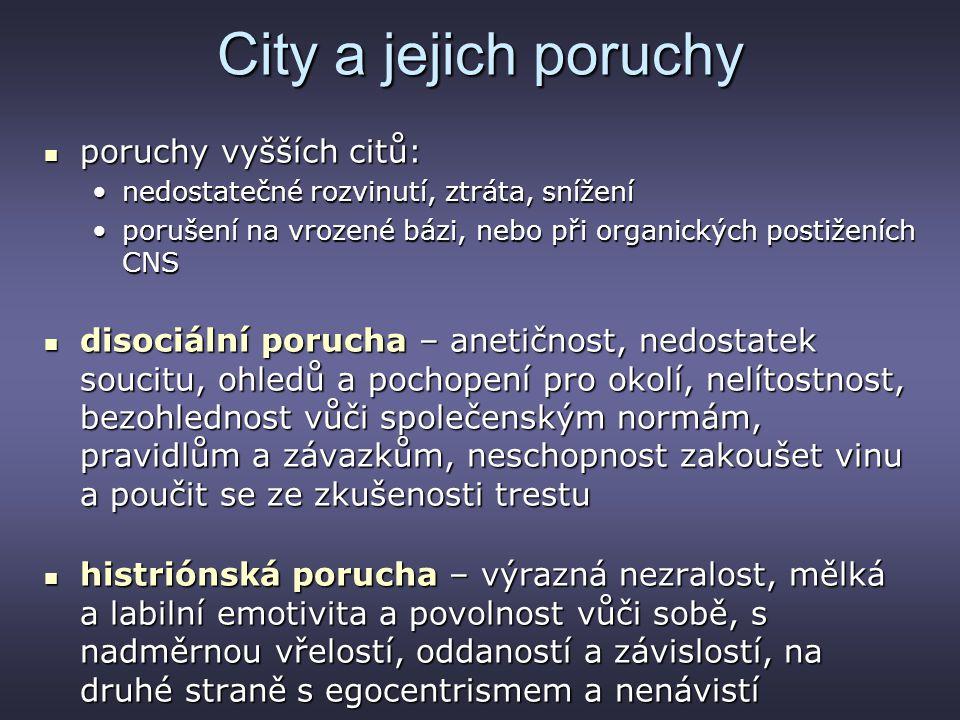 City a jejich poruchy poruchy vyšších citů: poruchy vyšších citů: nedostatečné rozvinutí, ztráta, sníženínedostatečné rozvinutí, ztráta, snížení poruš