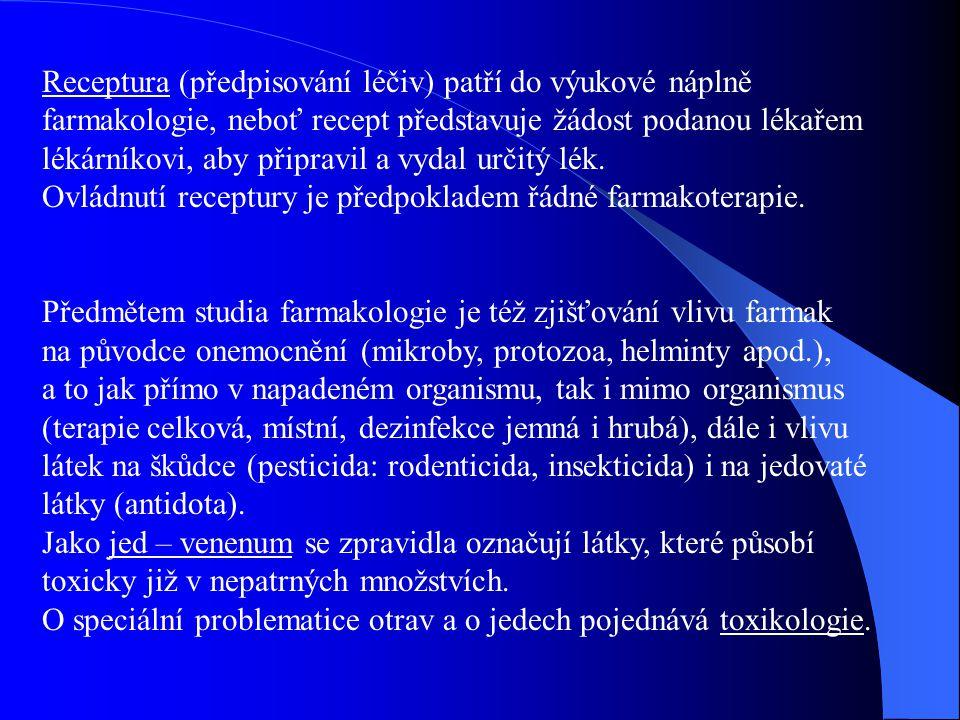 Receptura (předpisování léčiv) patří do výukové náplně farmakologie, neboť recept představuje žádost podanou lékařem lékárníkovi, aby připravil a vyda