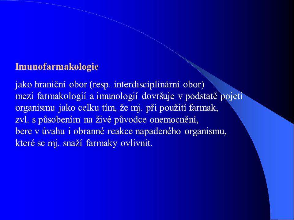 Imunofarmakologie jako hraniční obor (resp. interdisciplinární obor) mezi farmakologií a imunologií dovršuje v podstatě pojetí organismu jako celku tí
