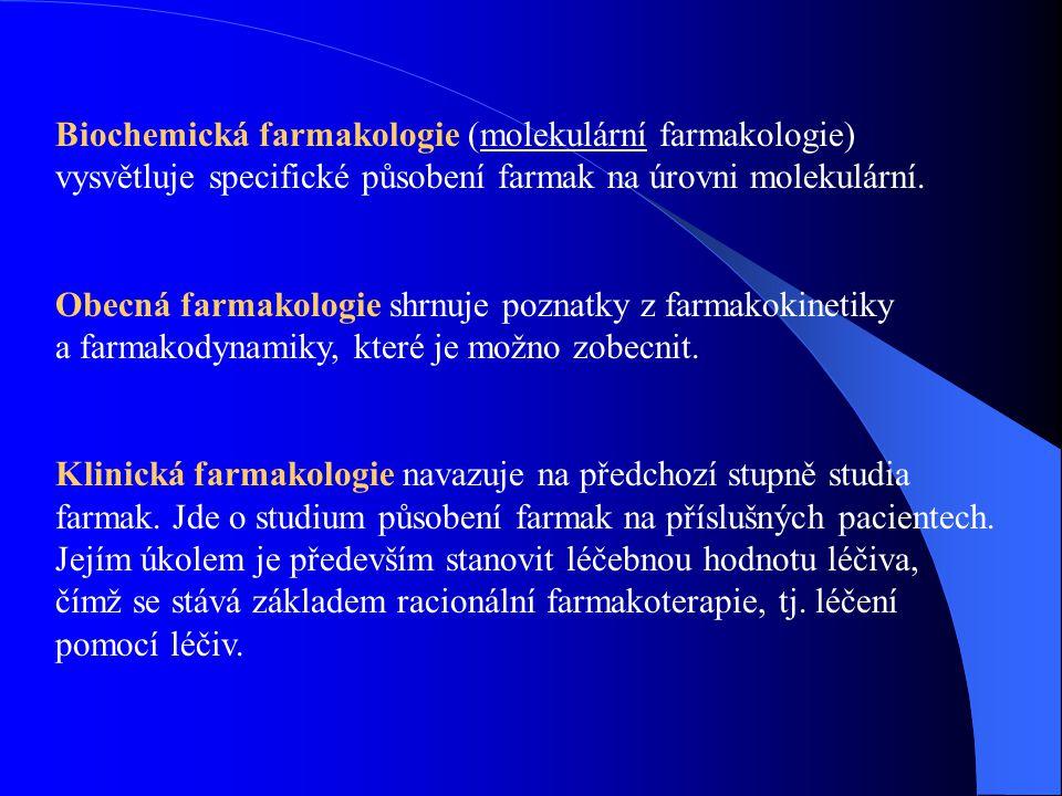 Biochemická farmakologie (molekulární farmakologie) vysvětluje specifické působení farmak na úrovni molekulární. Obecná farmakologie shrnuje poznatky