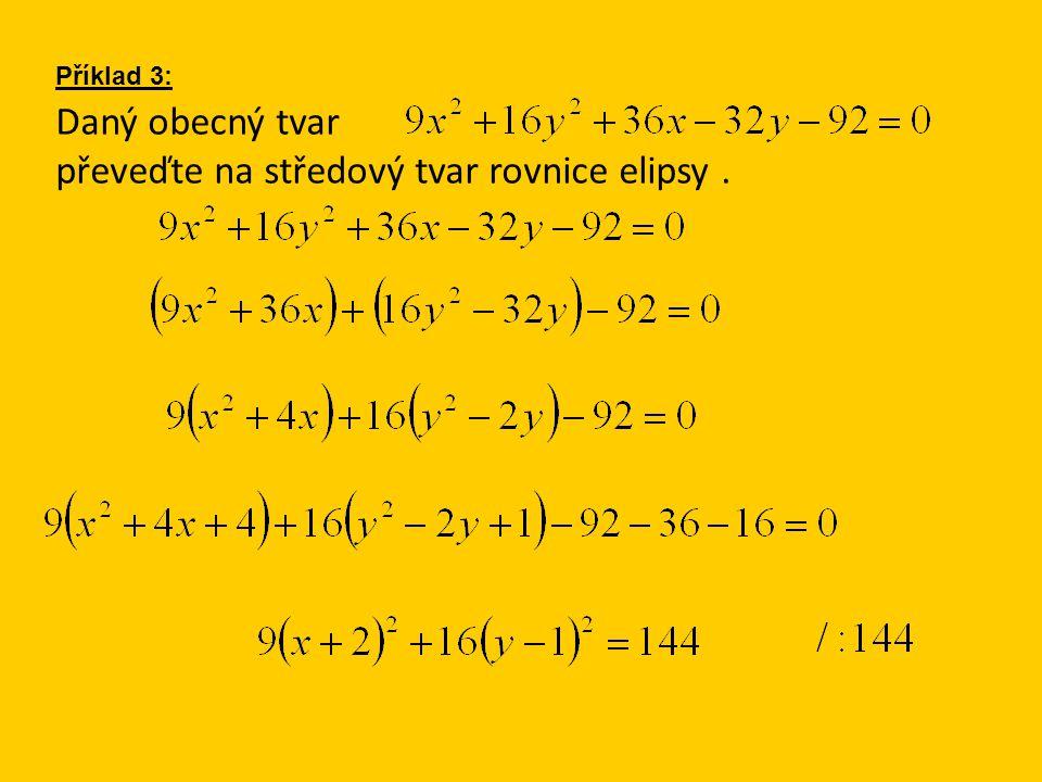 Daný obecný tvar převeďte na středový tvar rovnice elipsy. Příklad 3: