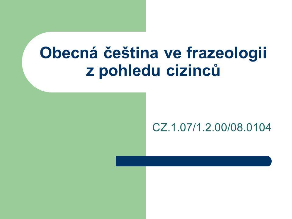 Obecná čeština ve frazeologii z pohledu cizinců CZ.1.07/1.2.00/08.0104