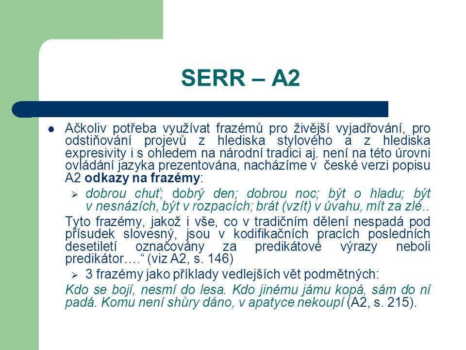 SERR – A2 Ačkoliv potřeba využívat frazémů pro živější vyjadřování, pro odstiňování projevů z hlediska stylového a z hlediska expresivity i s ohledem na národní tradici aj.