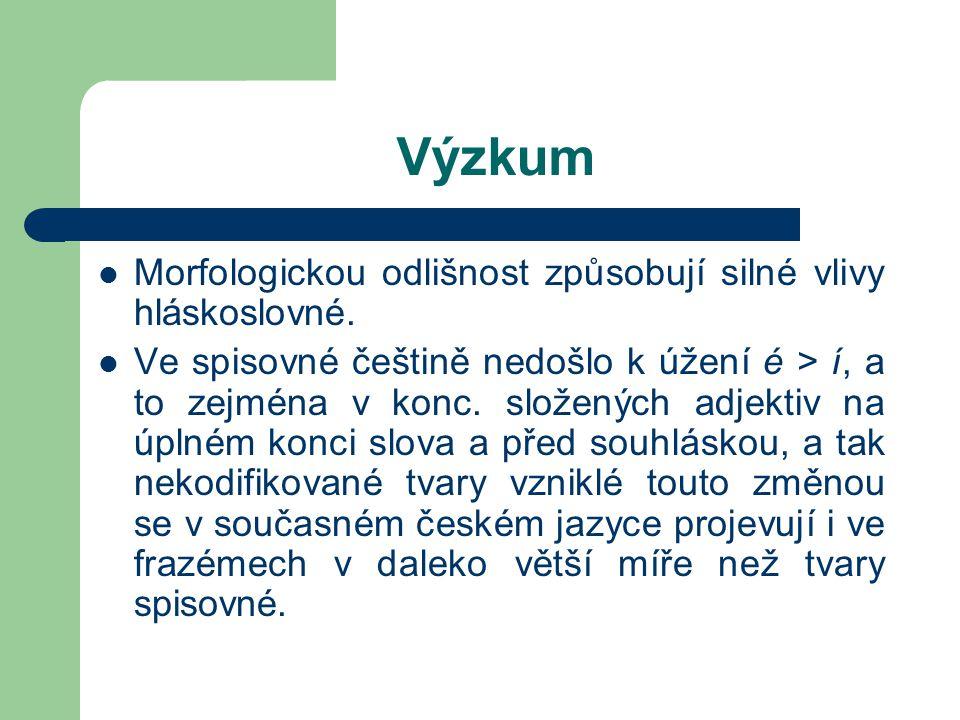 Výzkum Morfologickou odlišnost způsobují silné vlivy hláskoslovné. Ve spisovné češtině nedošlo k úžení é > í, a to zejména v konc. složených adjektiv