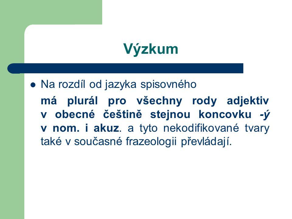 Výzkum Na rozdíl od jazyka spisovného má plurál pro všechny rody adjektiv v obecné češtině stejnou koncovku -ý v nom. i akuz. a tyto nekodifikované tv
