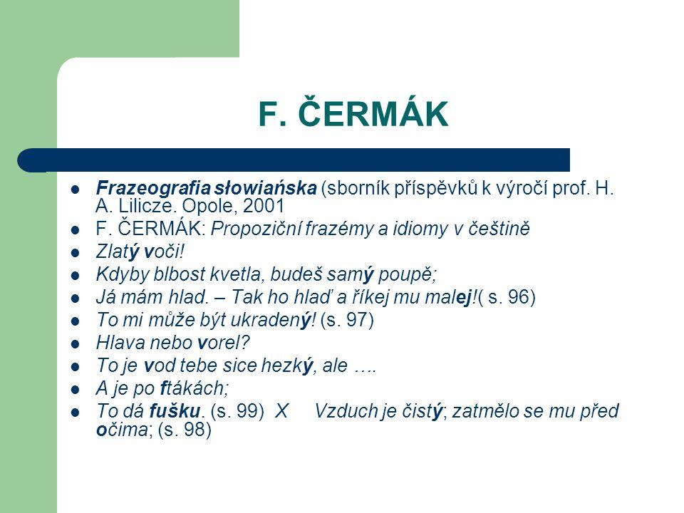 F. ČERMÁK Frazeografia słowiańska (sborník příspěvků k výročí prof. H. A. Lilicze. Opole, 2001 F. ČERMÁK: Propoziční frazémy a idiomy v češtině Zlatý