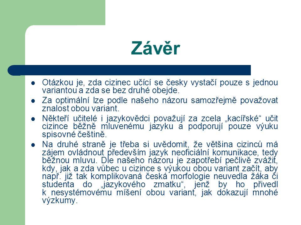 Závěr Otázkou je, zda cizinec učící se česky vystačí pouze s jednou variantou a zda se bez druhé obejde. Za optimální lze podle našeho názoru samozřej