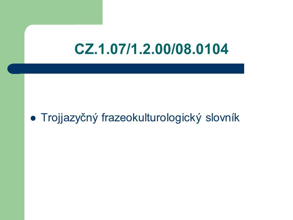 CZ.1.07/1.2.00/08.0104 Trojjazyčný frazeokulturologický slovník