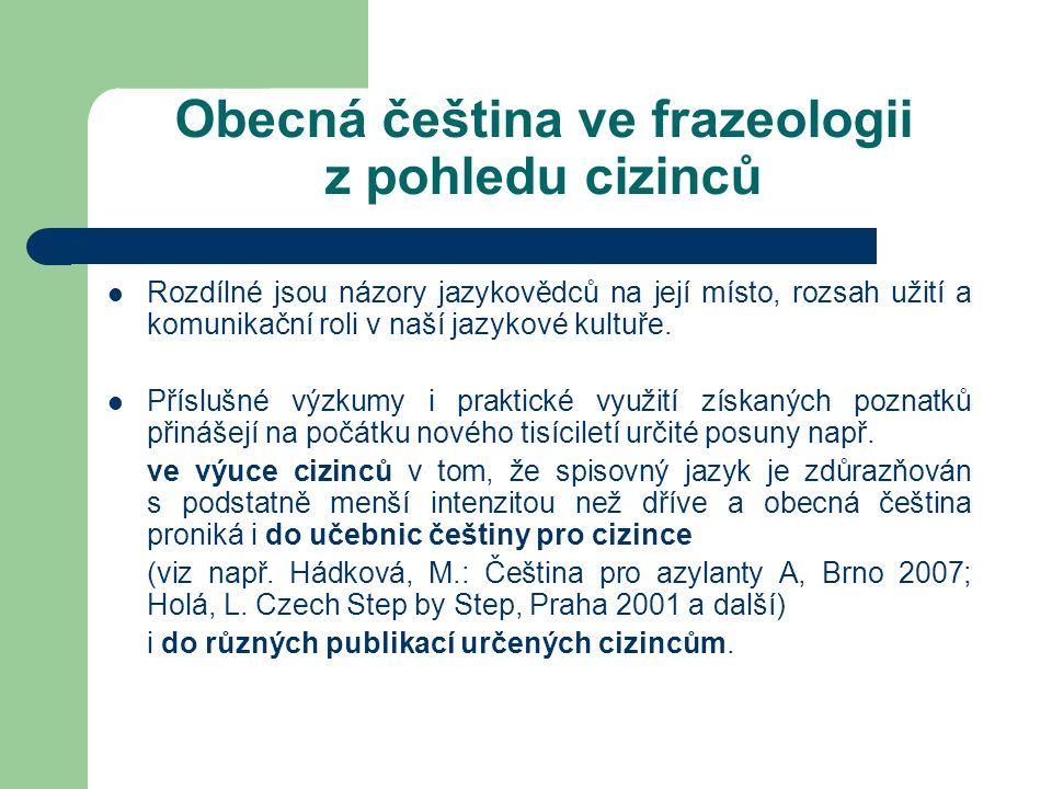 Obecná čeština ve frazeologii z pohledu cizinců Rozdílné jsou názory jazykovědců na její místo, rozsah užití a komunikační roli v naší jazykové kultuř