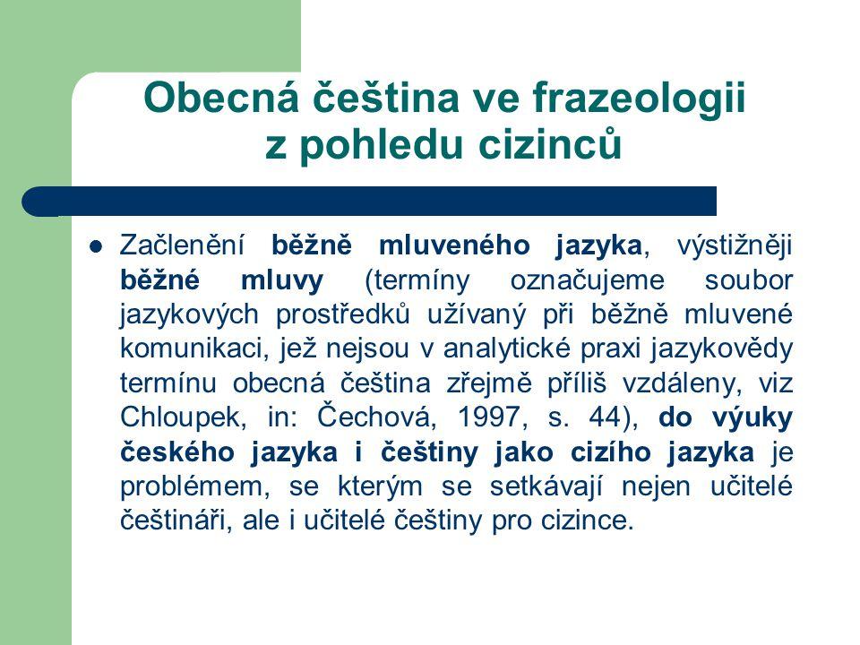 Obecná čeština ve frazeologii z pohledu cizinců Začlenění běžně mluveného jazyka, výstižněji běžné mluvy (termíny označujeme soubor jazykových prostře
