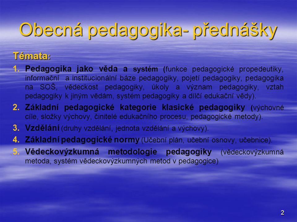 2 Obecná pedagogika- přednášky Témata : 1.