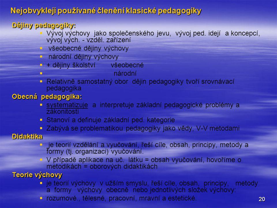 20 Nejobvykleji používané členění klasické pedagogiky Dějiny pedagogiky:   Vývoj výchovy jako společenského jevu, vývoj ped.