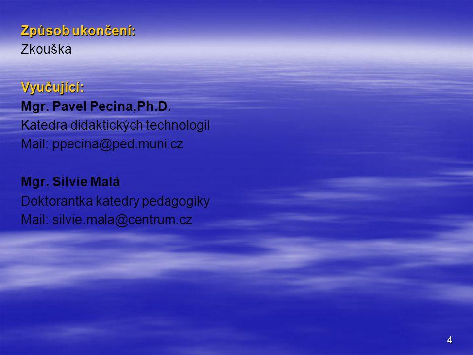 4 Způsob ukončení: ZkouškaVyučující: Mgr.Pavel Pecina,Ph.D.