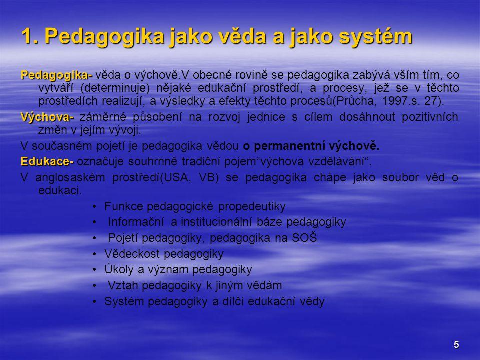 5 1. Pedagogika jako věda a jako systém Pedagogika- Pedagogika- věda o výchově.V obecné rovině se pedagogika zabývá vším tím, co vytváří (determinuje)