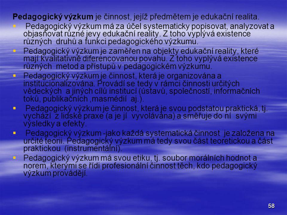 58 Pedagogický výzkum je činnost, jejíž předmětem je edukační realita.