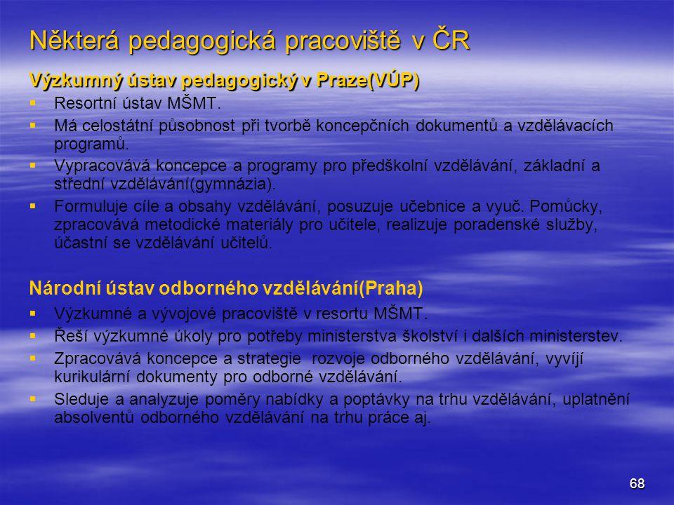 68 Některá pedagogická pracoviště v ČR Výzkumný ústav pedagogický v Praze(VÚP)   Resortní ústav MŠMT.