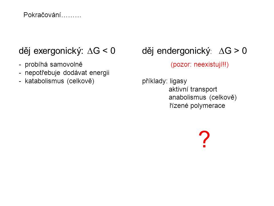 """Bioenergetika V biochemii  G 0 ´ - standardní """"biochemická změna volné energie  G´ =  G 0 ´ + RT ln [produkty]/[reaktanty] O směru reakce rozhodují fyziologické koncentrace: Dihydroxyaceton fosfát (M) Glyceraldehyd 3-fosfát (M) Změna volné energie (kJ mol -1 ) 1,0 + 7,7 (  G 0 ) 2,0 x 10 -1 9,0 x 10 -3 0 (  G) 1,0 x 10 -1 1,0 x 10 -4 - 9,5 (  G) 1,0 x 10 -4 1,0 x 10 -1 + 24,8 (  G) Příklad: Pro pH = 7 [H + ] = 10 -7"""