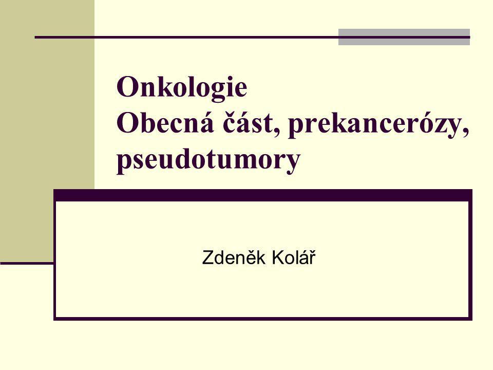 Onkologie Obecná část, prekancerózy, pseudotumory Zdeněk Kolář