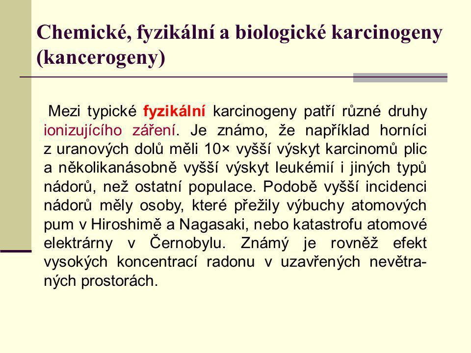 Chemické, fyzikální a biologické karcinogeny (kancerogeny) Mezi typické fyzikální karcinogeny patří různé druhy ionizujícího záření. Je známo, že např