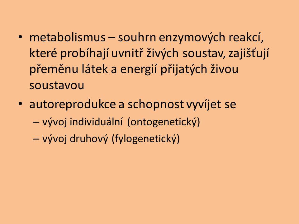 metabolismus – souhrn enzymových reakcí, které probíhají uvnitř živých soustav, zajišťují přeměnu látek a energií přijatých živou soustavou autoreprod