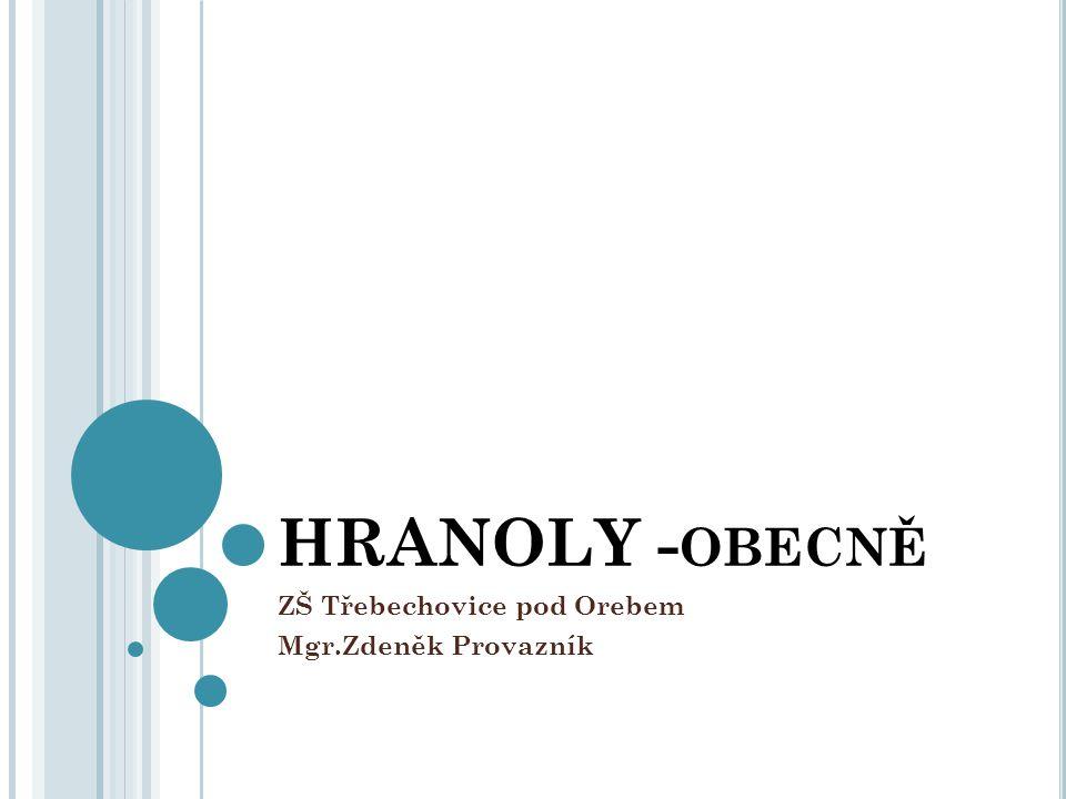 HRANOLY - OBECNĚ ZŠ Třebechovice pod Orebem Mgr.Zdeněk Provazník