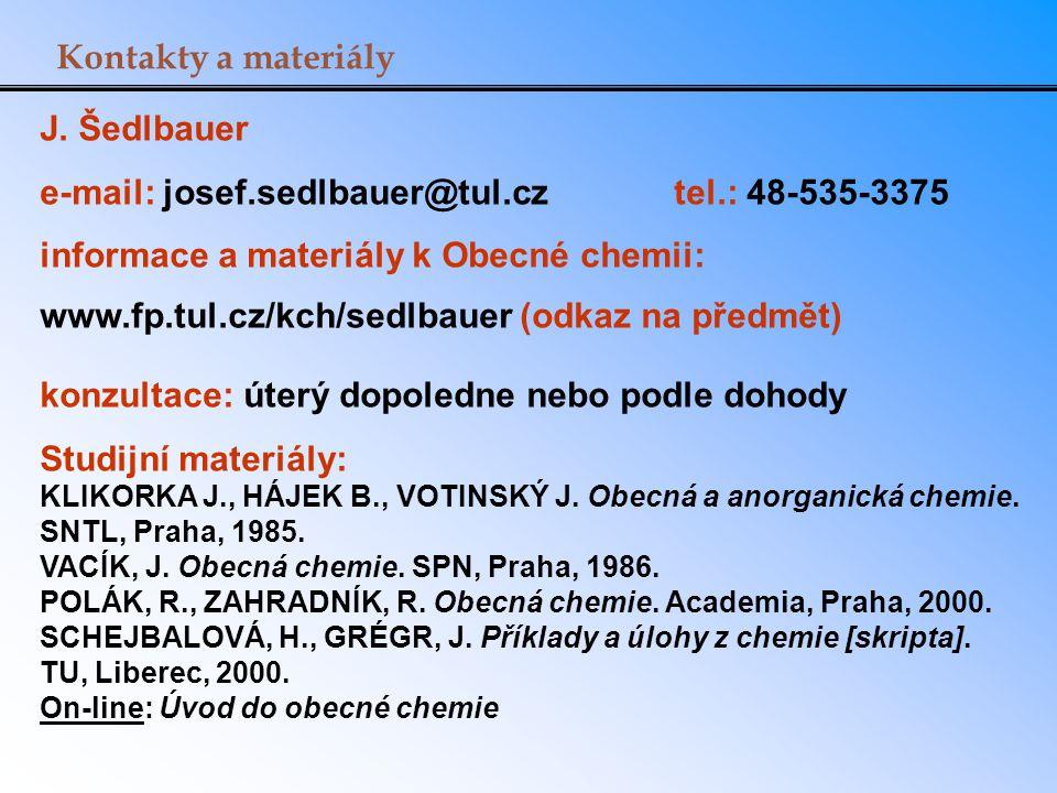 J. Šedlbauer e-mail: josef.sedlbauer@tul.cztel.: 48-535-3375 informace a materiály k Obecné chemii: www.fp.tul.cz/kch/sedlbauer (odkaz na předmět) kon