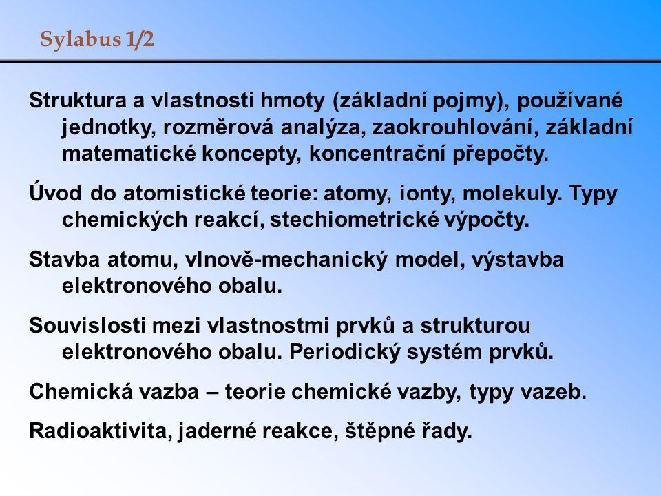 Sylabus 1/2 Struktura a vlastnosti hmoty (základní pojmy), používané jednotky, rozměrová analýza, zaokrouhlování, základní matematické koncepty, konce
