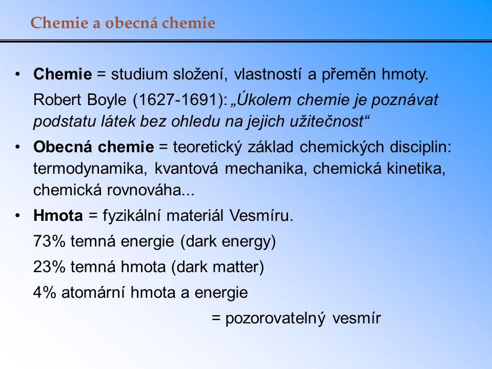 """Chemie a obecná chemie Chemie = studium složení, vlastností a přeměn hmoty. Robert Boyle (1627-1691): """"Úkolem chemie je poznávat podstatu látek bez oh"""