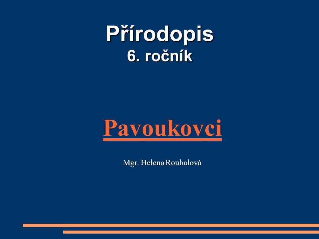 Přírodopis 6. ročník Pavoukovci Mgr. Helena Roubalová