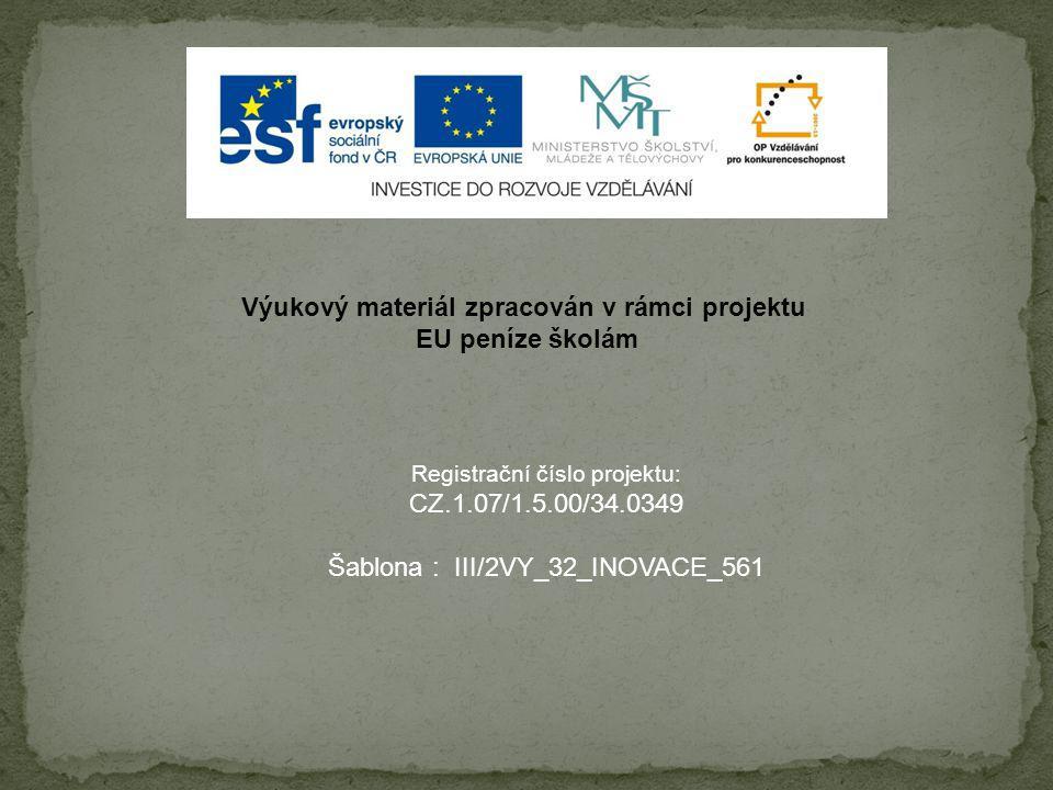 Výukový materiál zpracován v rámci projektu EU peníze školám Registrační číslo projektu: CZ.1.07/1.5.00/34.0349 Šablona : III/2VY_32_INOVACE_561