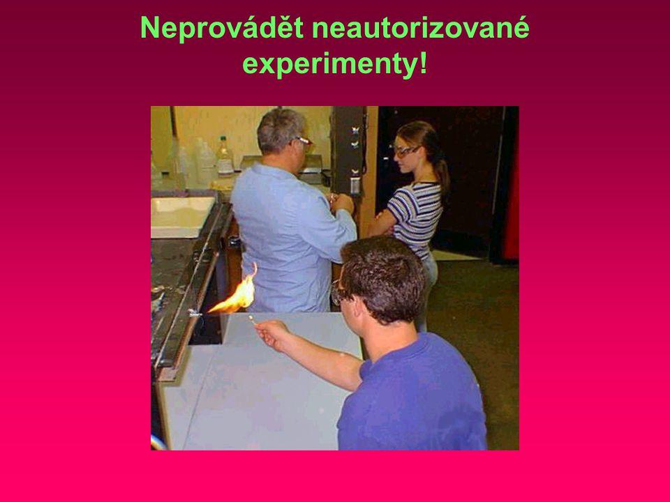 Neprovádět neautorizované experimenty!
