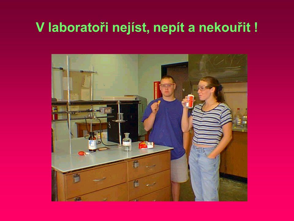 V laboratoři nejíst, nepít a nekouřit !