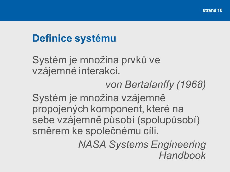 strana 10 Definice systému Systém je množina prvků ve vzájemné interakci.