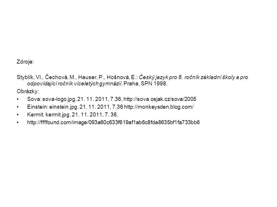 Zdroje: Styblík, Vl., Čechová, M., Hauser, P., Hošnová, E.: Český jazyk pro 8. ročník základní školy a pro odpovídající ročník víceletých gymnázií. Pr