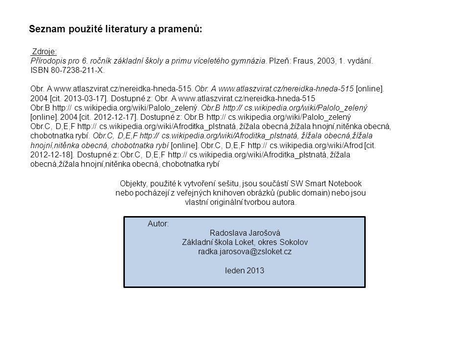 Seznam použité literatury a pramenů: Zdroje: Přírodopis pro 6. ročník základní školy a primu víceletého gymnázia. Plzeň: Fraus, 2003, 1. vydání. ISBN