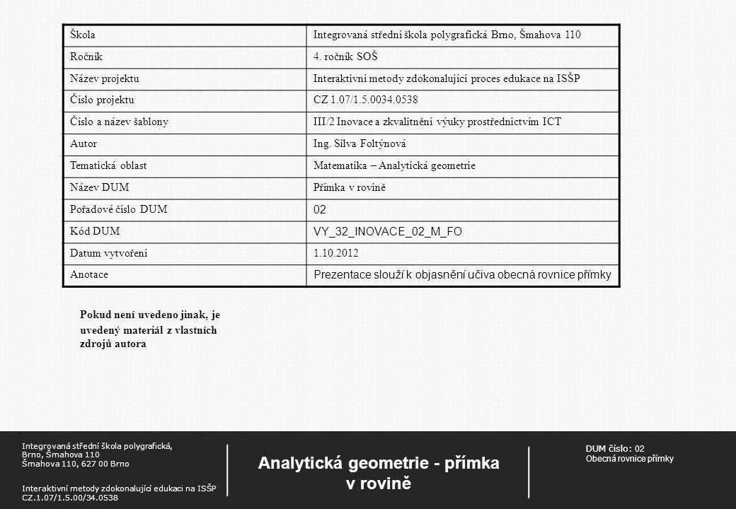 DUM číslo: 02 Obecná rovnice přímky Analytická geometrie - přímka v rovině Integrovaná střední škola polygrafická, Brno, Šmahova 110 Šmahova 110, 627