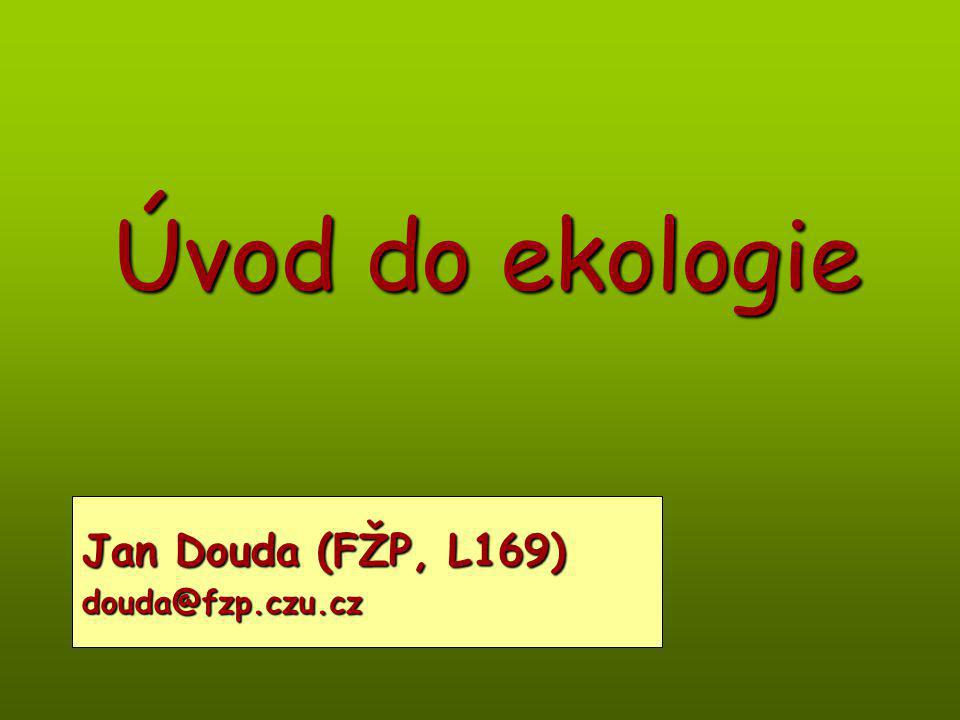 Úvod do ekologie Jan Douda (FŽP, L169) douda@fzp.czu.cz