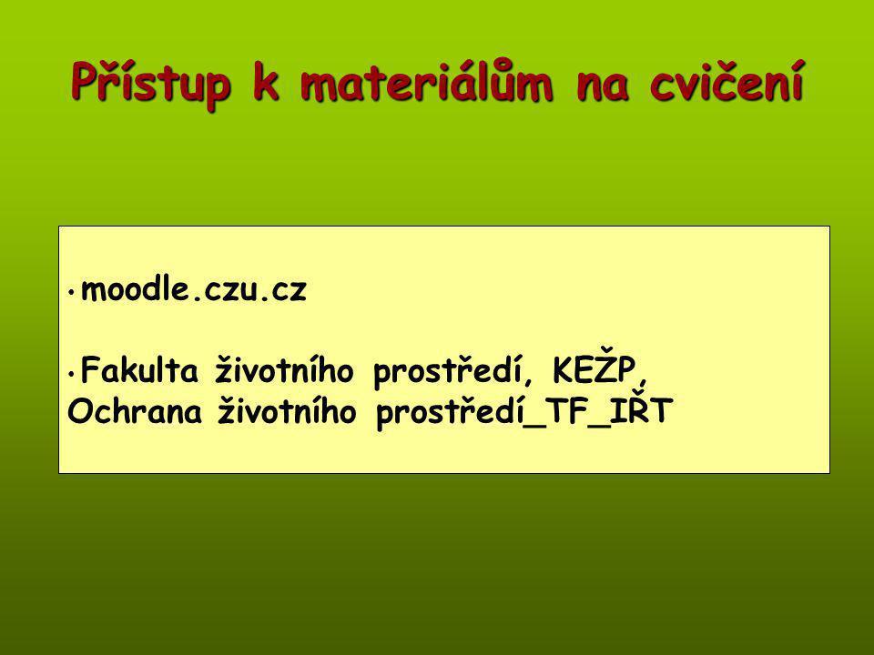 Přístup k materiálům na cvičení moodle.czu.cz Fakulta životního prostředí, KEŽP, Ochrana životního prostředí_TF_IŘT