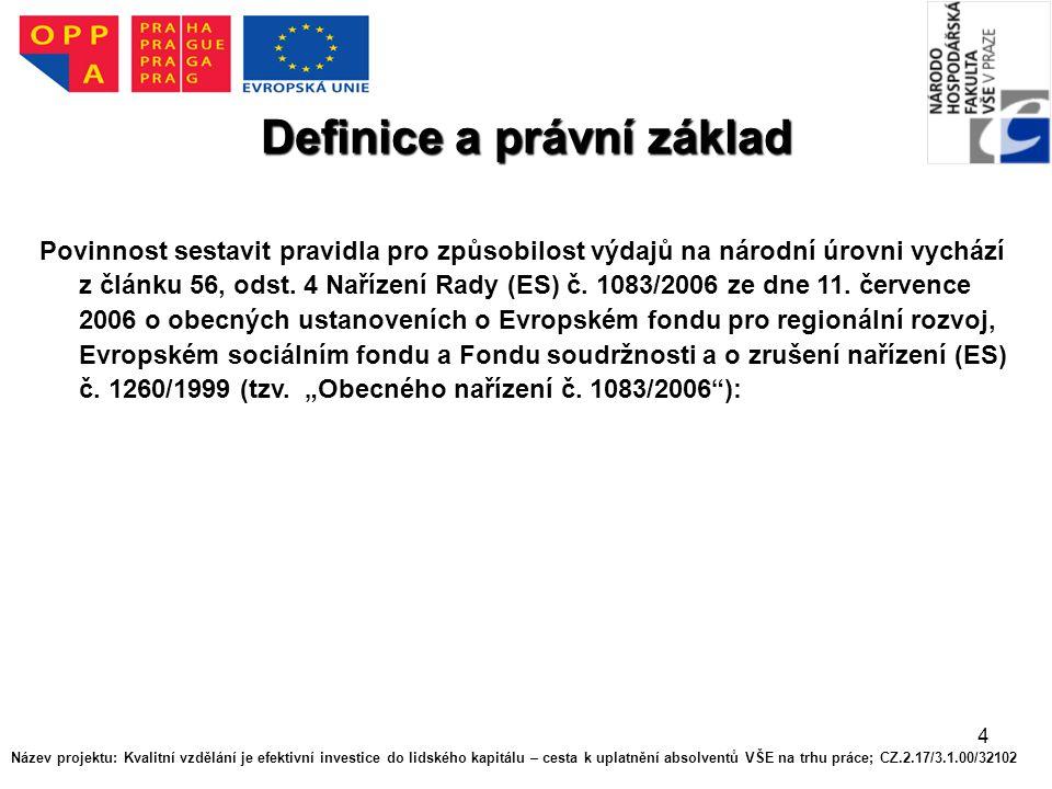 4 Povinnost sestavit pravidla pro způsobilost výdajů na národní úrovni vychází z článku 56, odst. 4 Nařízení Rady (ES) č. 1083/2006 ze dne 11. červenc