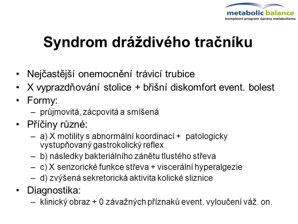 Syndrom dráždivého tračníku Nejčastější onemocnění trávicí trubice X vyprazdňování stolice + břišní diskomfort event. bolest Formy: –průjmovitá, zácpo