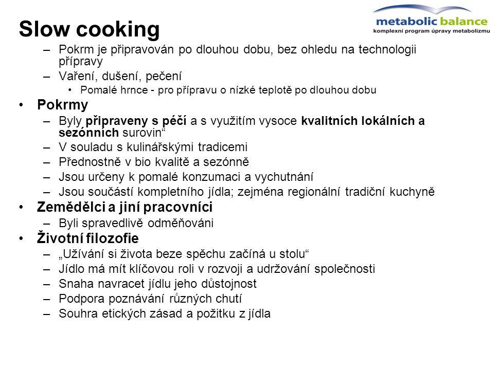 Slow cooking –Pokrm je připravován po dlouhou dobu, bez ohledu na technologii přípravy –Vaření, dušení, pečení Pomalé hrnce - pro přípravu o nízké tep