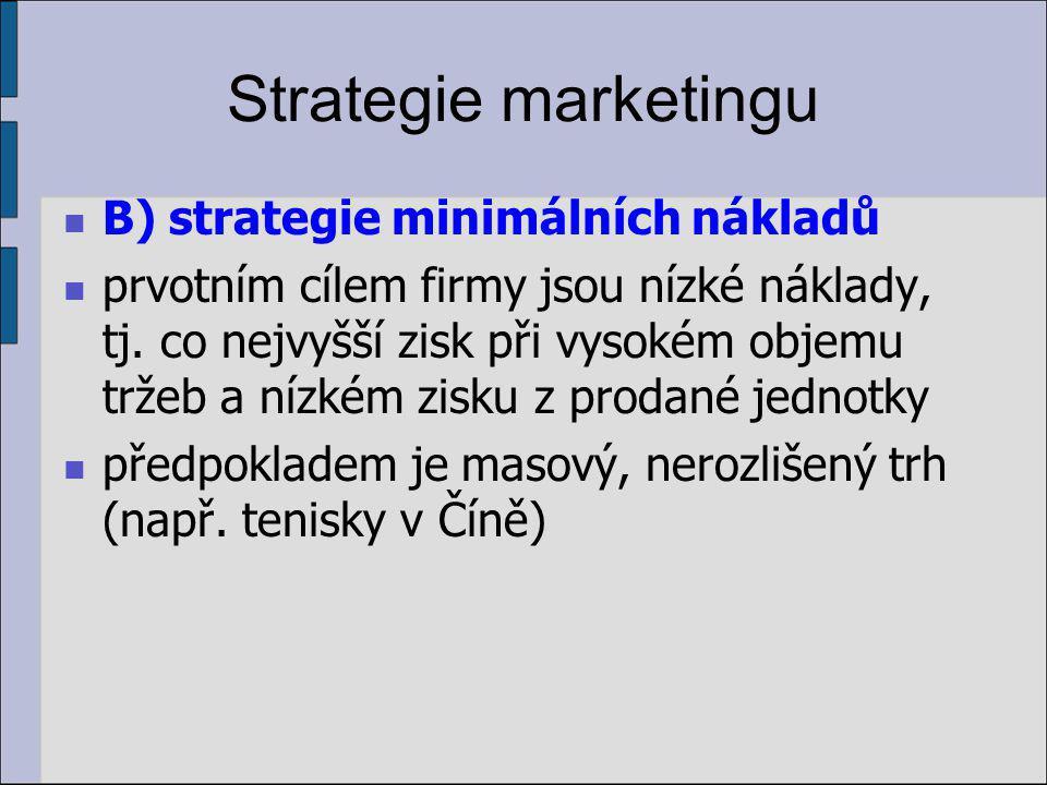 Strategie marketingu B) strategie minimálních nákladů prvotním cílem firmy jsou nízké náklady, tj.