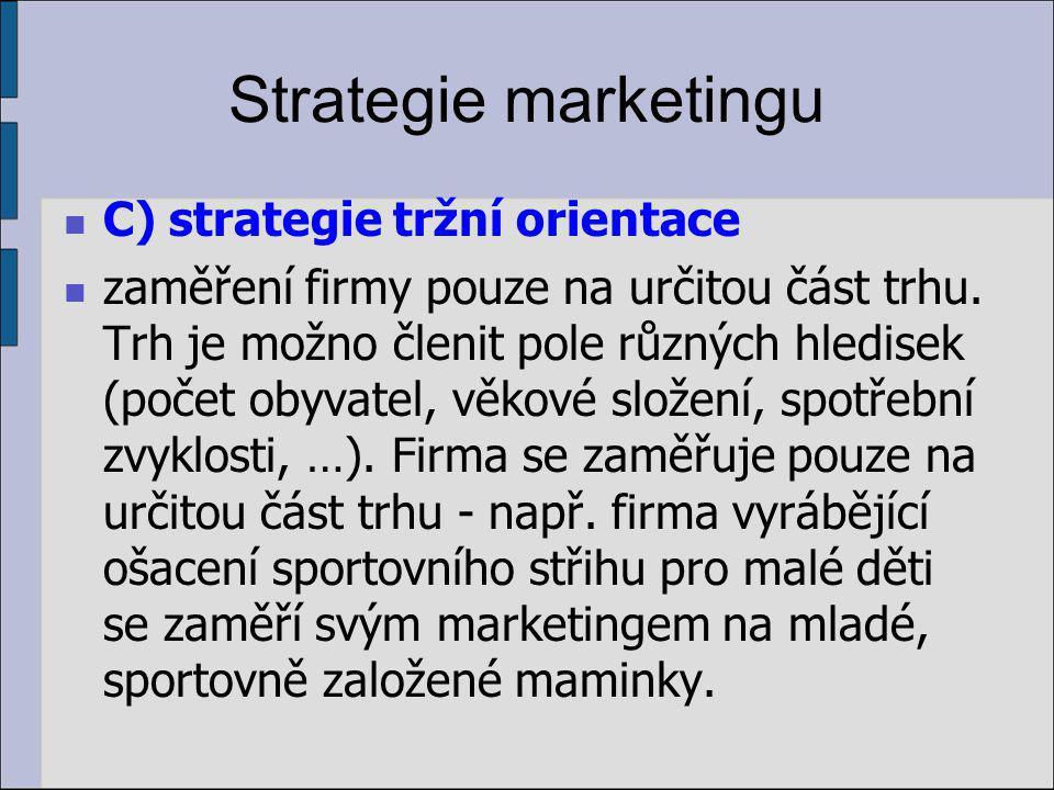 Strategie marketingu C) strategie tržní orientace zaměření firmy pouze na určitou část trhu.